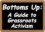 Bottoms Up: Guide to Grassroots Activism